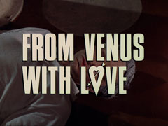 title card: white all caps text with black dropshadow to the left reading 'FROM VENUS WITH LOVE' superimposed on a close-up of Cosgrove lying dead on the floor with his hair turned grey. The O in LOVE is a heart with an arrow through it
